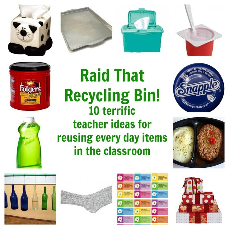 Raid That Recycling Bin: Ten ideas for Teachers to Reuse Everyday Items in  the Classrom