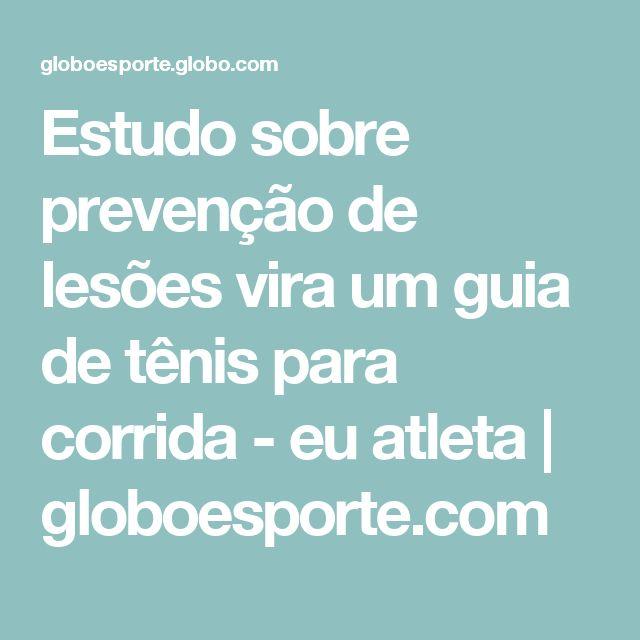 Estudo sobre prevenção de lesões vira um guia de tênis para corrida - eu atleta | globoesporte.com