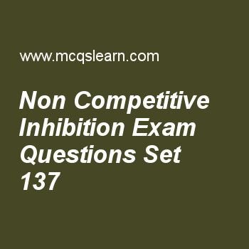 Practice test on non competitive inhibition, MCAT quiz 137 online. Practice non competitive inhibition test with answers. Practice online quiz to test knowledge on, non competitive inhibition, acetyl coa production, covalently modified enzymes, what are carbohydrates, missense and nonsense codons worksheets. Free non competitive inhibition test has multiple choice questions as in non-competitive inhibition, quantity which remains same as reaction proceed is, answers key with choices a...