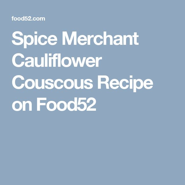Spice Merchant Cauliflower Couscous Recipe on Food52