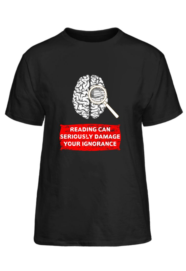 Reading Can Seriously Damage Your Ignorance T-Shirt
