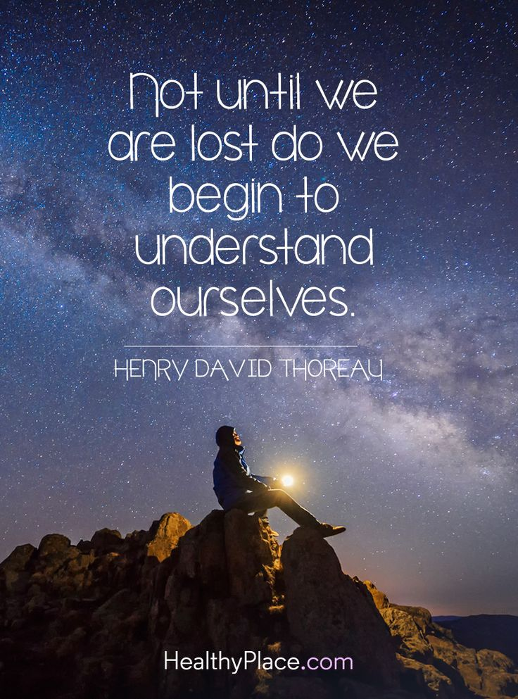 Quote on mental health: Not until we are lost do we begin ti understand ourselves - Henry David Thoreau. www.HealthyPlace.com