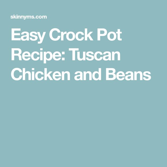 Easy Crock Pot Recipe: Tuscan Chicken and Beans