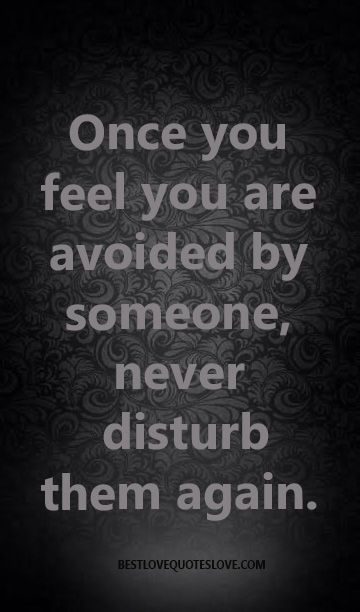 Bestlovequote Once you feel you are avoided by someone