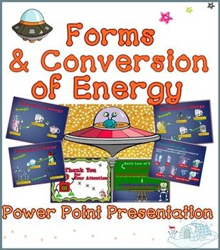 Forms and Conversion of Energy  PPTThere are 2 subtopics:1. Forms of Energy * Potential Energy : Chemical, Nuclear, Gravitational and elastic potential Energy* Kinetic Energy: Electrical,Radiant, Thermal and Sound Energy2. Conversion of Energy or Transformation of Energy* With lovely pictures that can help students to learn more.There are 33 pages.PrintableThis PPT a part of  Energy PowerPoint Presentation  which is the full version of my Energy PPT.