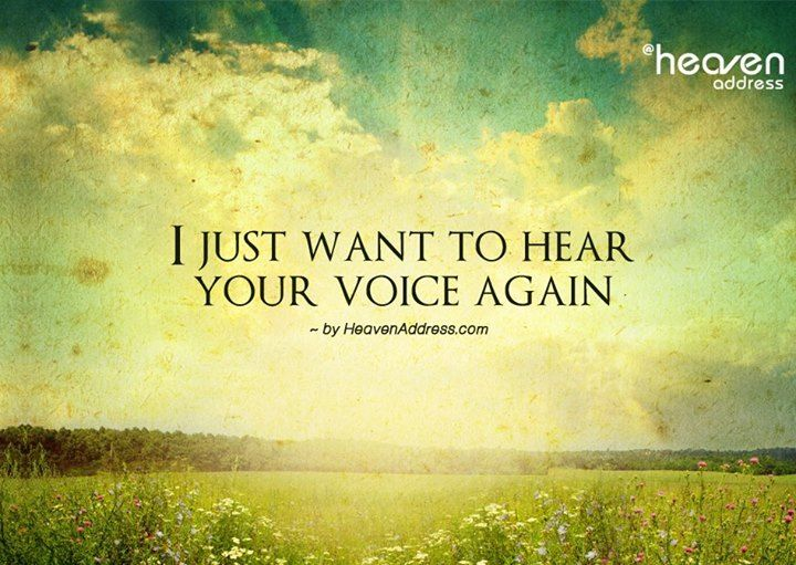 I just want to hear your voice again