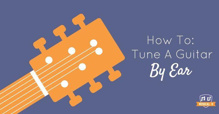 How To Tune A Guitar By Ear Musical U Guitar Tune Learn Music