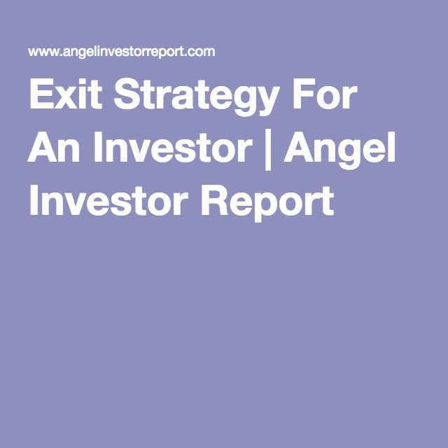 Exit Strategy For An Investor | Angel Investor Report