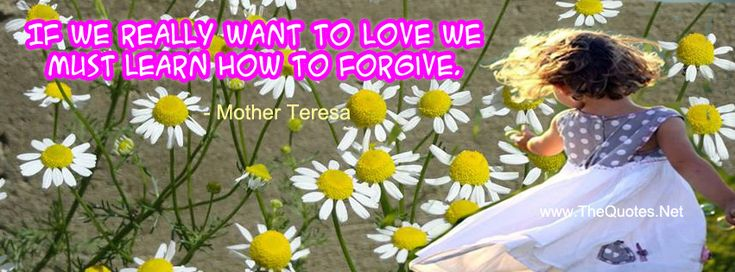 Facebook Cover Image - Love and Lovely Quotes. If we really want to love we must learn how to forgive.