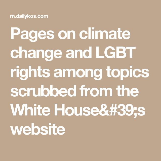 Pages on climate change and LGBT rights among topics scrubbed from the White House's website