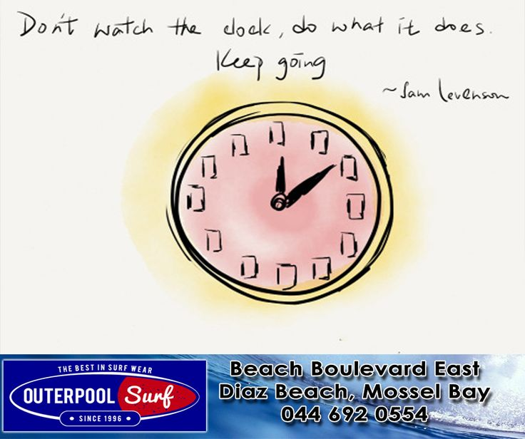 """Don't watch the clock; do what it does. Keep going."" -Sam Levenson.  #Clock #KeepGoing #Quote"