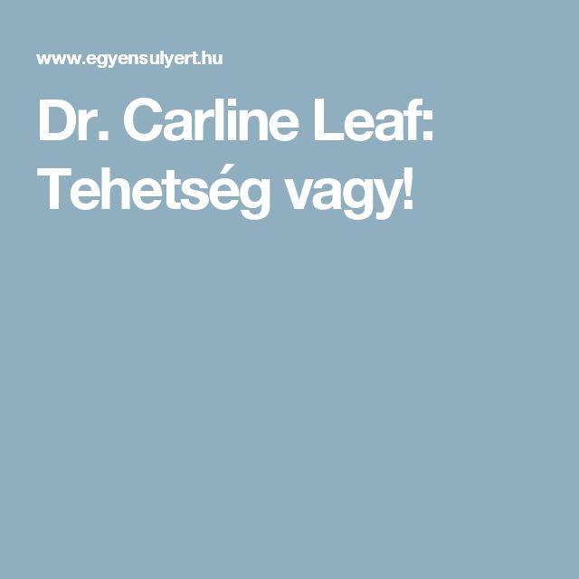 Dr. Carline Leaf: Tehetség vagy!