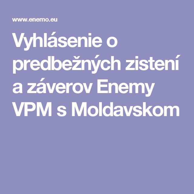 Vyhlásenie o predbežných zistení a záverov Enemy VPM s Moldavskom
