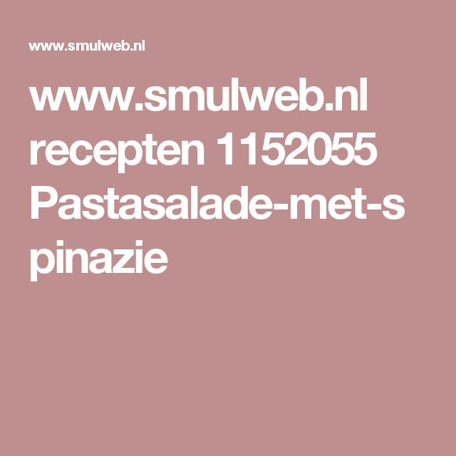 www.smulweb.nl recepten 1152055 Pastasalade-met-spinazie