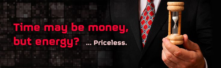 Time may be money, but energy? ... Priceless.
