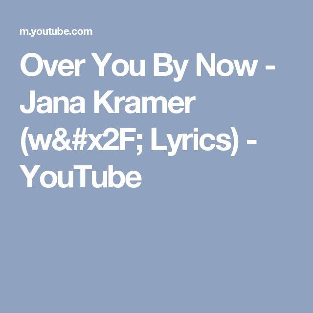 Over You By Now - Jana Kramer (w/ Lyrics) - YouTube