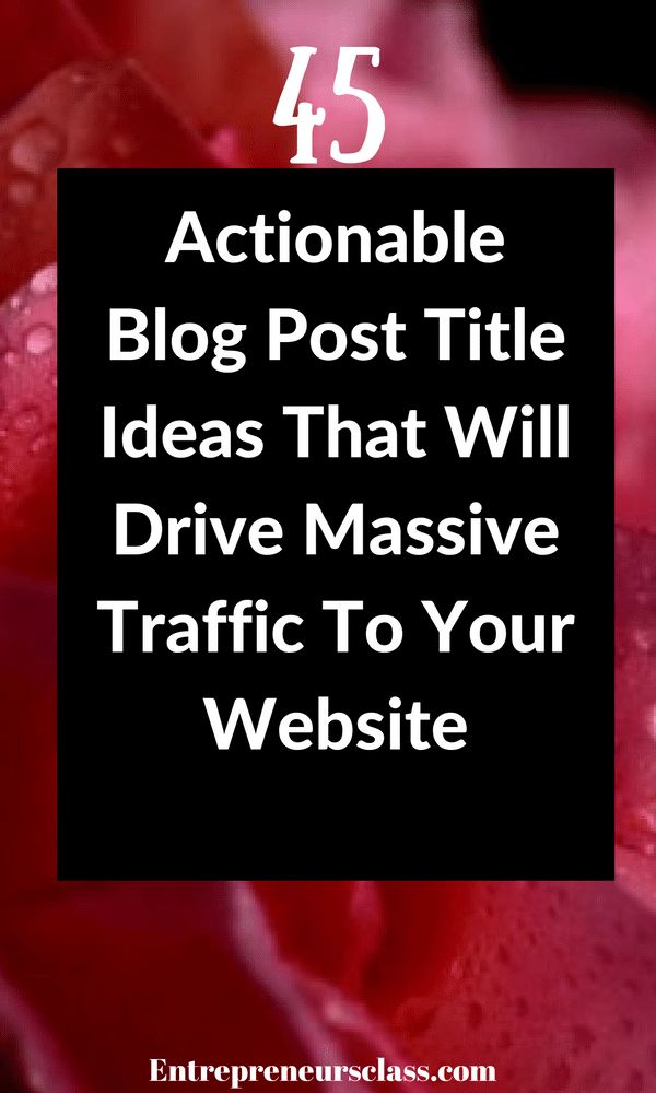 Here is 45 blog post title ideas to attract massive traffic to your website.