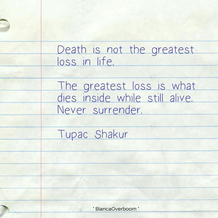 Death is not the greatest #loss in life. The greatest loss is what dies inside while still alive. Never #surrender. Tupac #Shakur