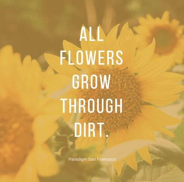 Motivational Quote All Flowers Grow Through Dirt