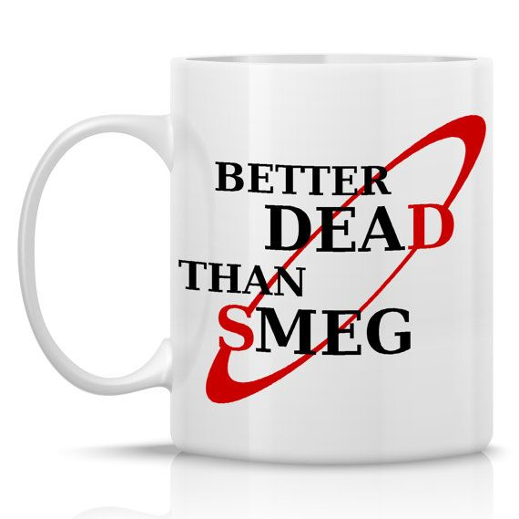 Hey, I found this really awesome Etsy listing at https://www.etsy.com/listing/167374837/better-dead-than-smeg-coffee-mug-calling