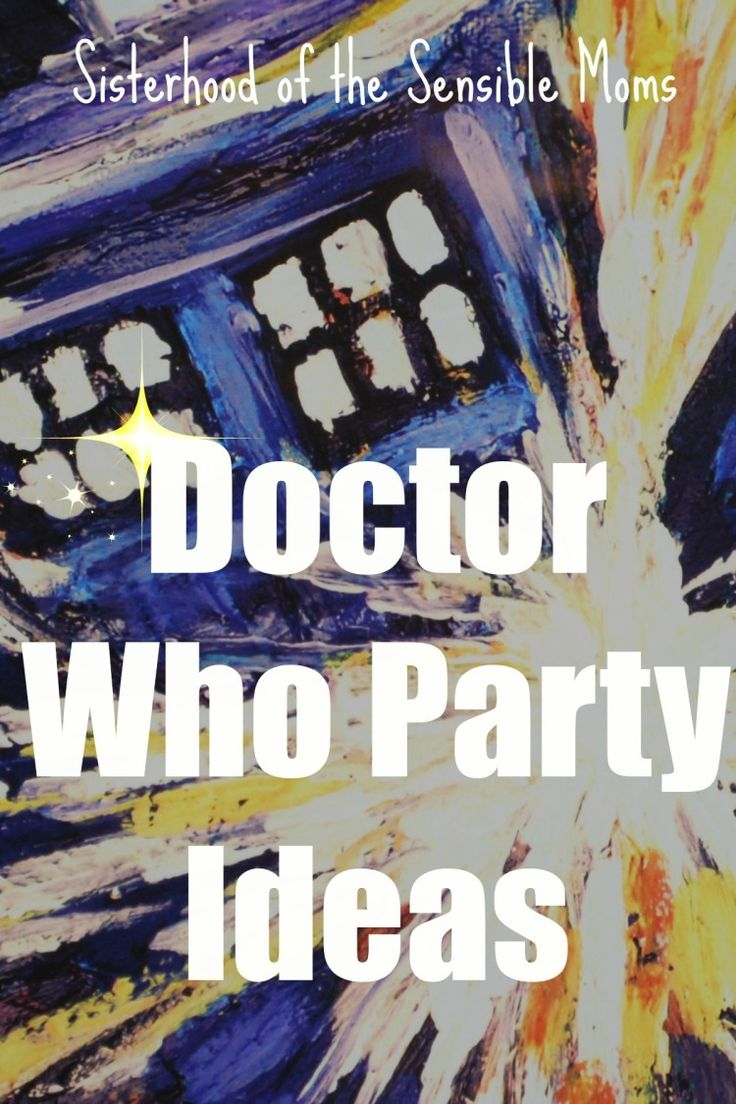 Doctor Who party ideas--food, drinks, decorations, costumes--Sisterhood of the Sensible Moms