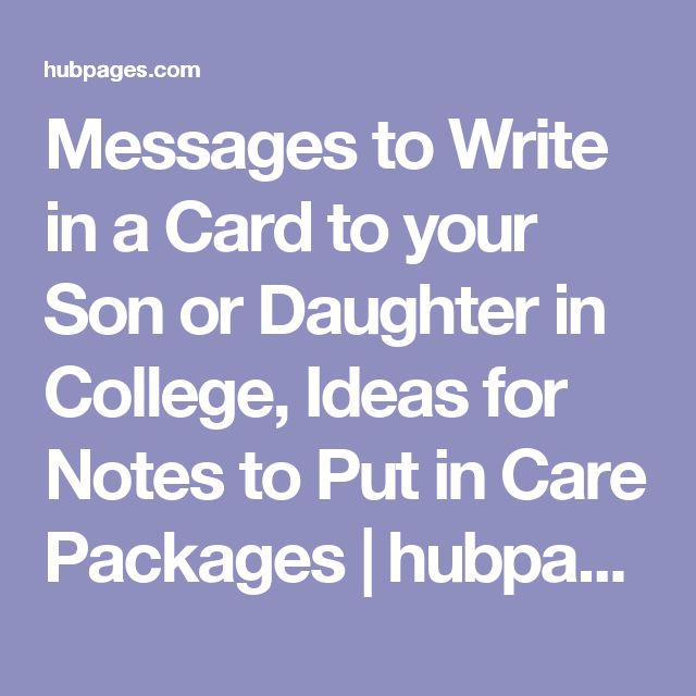 Messages to Write in a Card to your Son or Daughter in College, Ideas for Notes to Put in Care Packages | hubpages