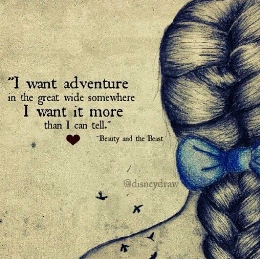 I want adventure in the great wide somewhere, I want it more than I can tell!!!