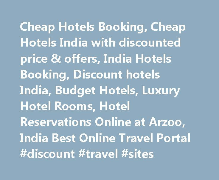 Cheap Hotels Booking, Cheap Hotels India with discounted price & offers, India Hotels Booking, Discount hotels India, Budget Hotels, Luxury Hotel Rooms, Hotel Reservations Online at Arzoo, India Best Online Travel Portal #discount #travel #sites http://travel.nef2.com/cheap-hotels-booking-cheap-hotels-india-with-discounted-price-offers-india-hotels-booking-discount-hotels-india-budget-hotels-luxury-hotel-rooms-hotel-reservations-online-at-arzoo-india-best/  #book hotels cheap # Search…