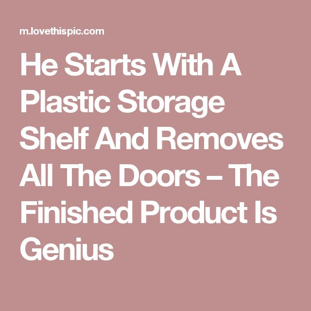 He Starts With A Plastic Storage Shelf And Removes All The Doors – The Finished Product Is Genius