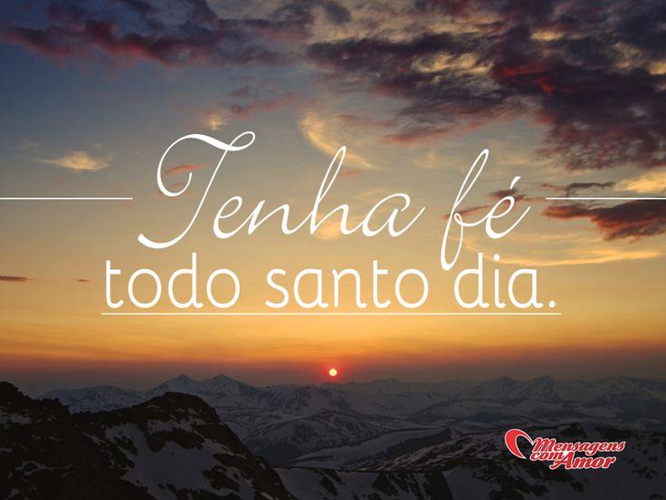 Tenha fé todo o santo dia!  #Fe #Deus #Obrigado