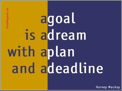 A goal is a dream with a plan and a deadline.