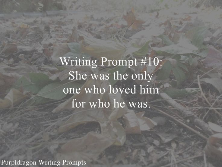 Writing Prompt #10: She was the only one who loved him for who he was.