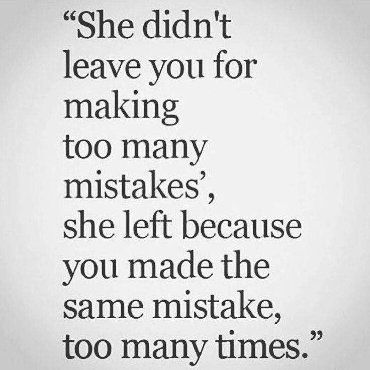 ouch But beyond true and you all know it. We as humans often have a soft side and as women tend to have a softer side. Some of us forgive and move on but most of us never forget. We don't leave at the first mistake and maybe not the tenth but we absolutely leave when we are not heard and the same mistake keeps being made. She may be fine now but all it takes is that one last straw to break the camels back and be gone. I've done it twice and never looked back. I'm sure you have too…