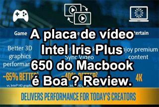 Placa de Vídeo Intel Iris Plus Graphics 650 do Macbook é Boa ?