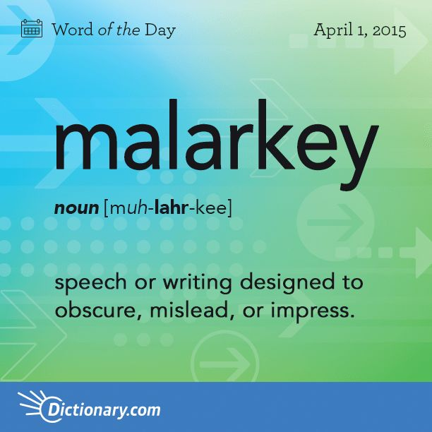 Dictionary.com's Word of the Day - malarkey - <em>Informal</em>. speech or writing designed to obscure, mislead, or impress