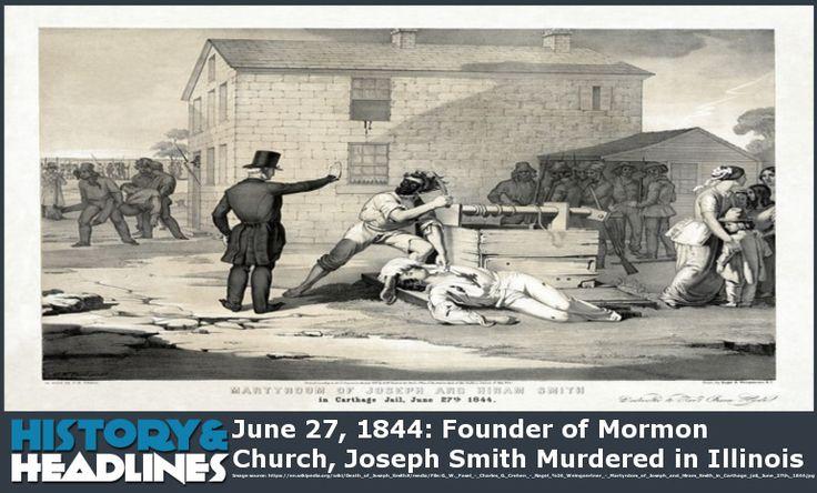 June 27, 1844: Founder of Mormon Church, Joseph Smith Murdered in Illinois - http://www.historyandheadlines.com/june-27-1844-founder-mormon-church-joseph-smith-murdered-illinois-2/