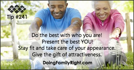 Do the best with who you are! Present the best you! Stay fit an take care of your appearance. Give the gift of attractiveness.
