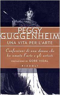 Una vita per l'arte di Peggy Guggenheim