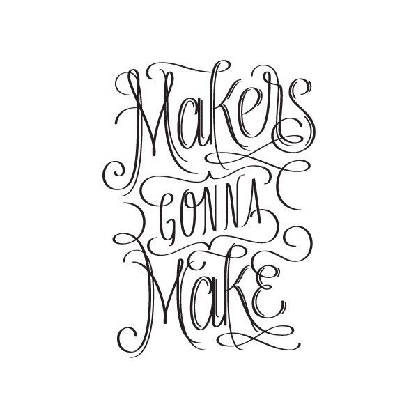 """makers gonna make"" temp tattoo"