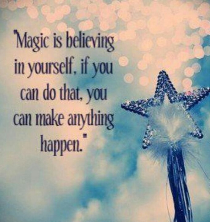 Magical Love Quotes: Magic Is Believing In Yourself, If You Can Do That You Can