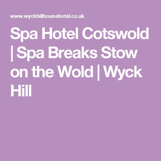 Spa Hotel Cotswold | Spa Breaks Stow on the Wold | Wyck Hill