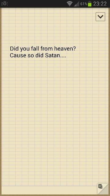 Did you fall from heaven? Best anti pick up line ever