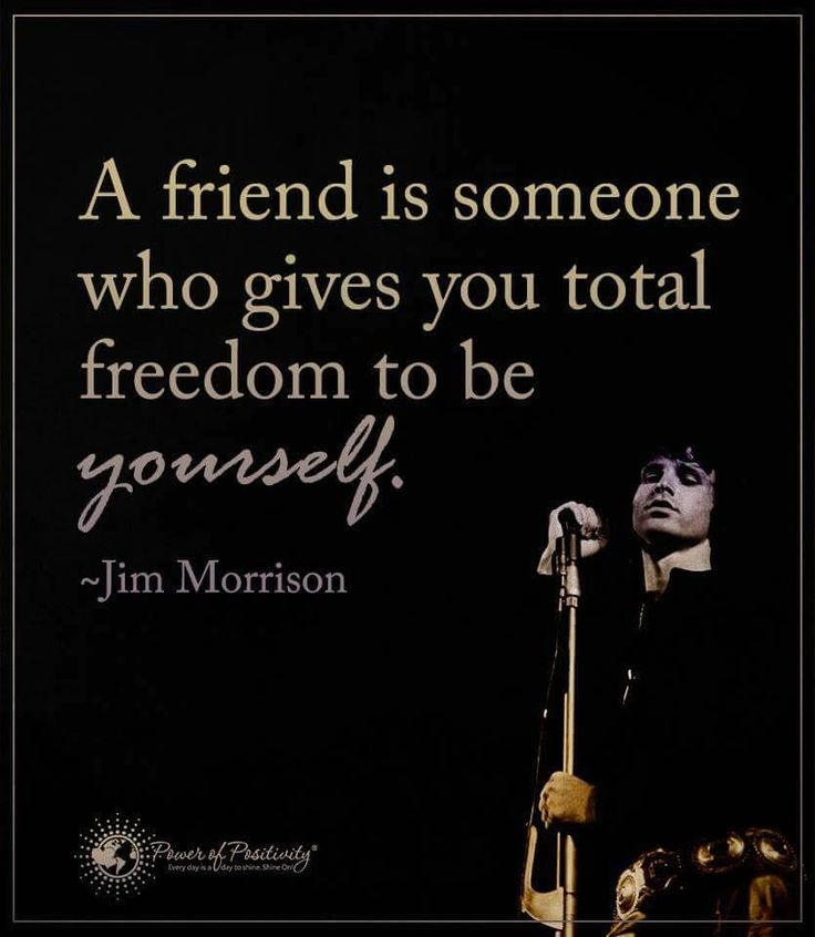 A friend is someone who gives you total freedom to be yourself. - Jim Morrison  #powerofpositivity #positivewords  #positivethinking #inspirationalquote #motivationalquotes #quotes