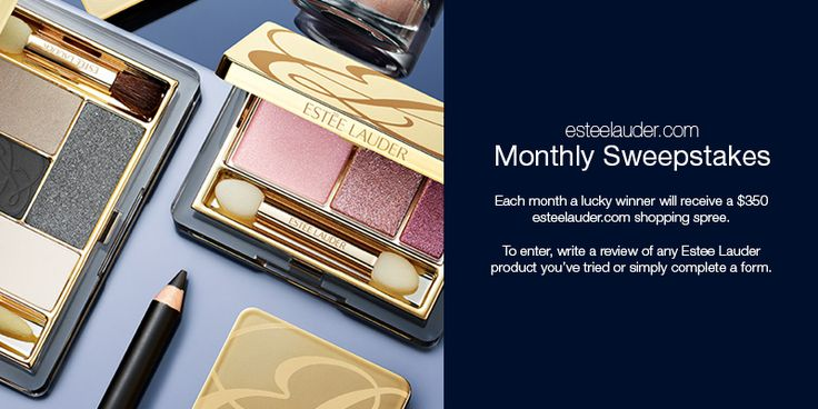 Receive a $350 shopping spree from Estée Lauder. To enter, write a review of any Estée Lauder product you've tried or simply complete the entry form.