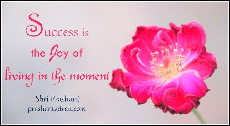 Success is the joy of living in the moment. ~ Shri Prashant #ShriPrashant #Advait # success #present #mind Read at:- prashantadvait.com Watch at:- www.youtube.com/c/ShriPrashant Website:- www.advait.org.in Facebook:- www.facebook.com/prashant.advait LinkedIn:- www.linkedin.com/in/prashantadvait Twitter:- https://twitter.com/Prashant_Advait