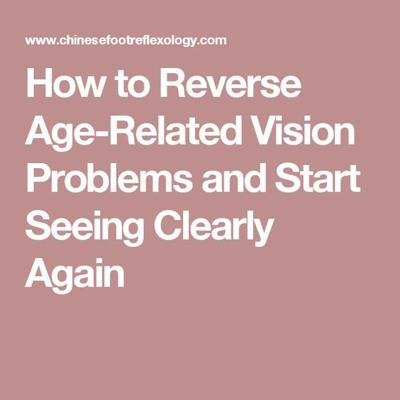 How to Reverse Age-Related Vision Problems and Start Seeing Clearly Again