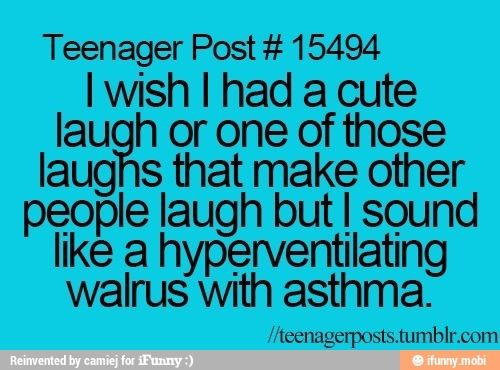 literally describes my laugh perfectly