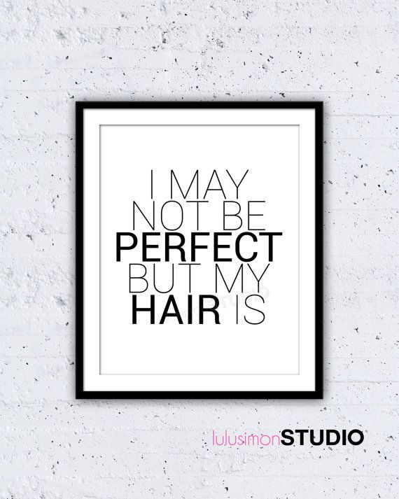I May Not Be Perfect But My Hair Is Print - PERFECT FOR US!!!