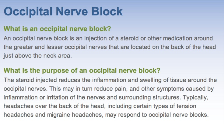 Occipital Nerve Block: I had this done to help with tension headaches that usually lead to migraines. http://www.medcentral.org/Main/OccipitalNerveBlock.aspx