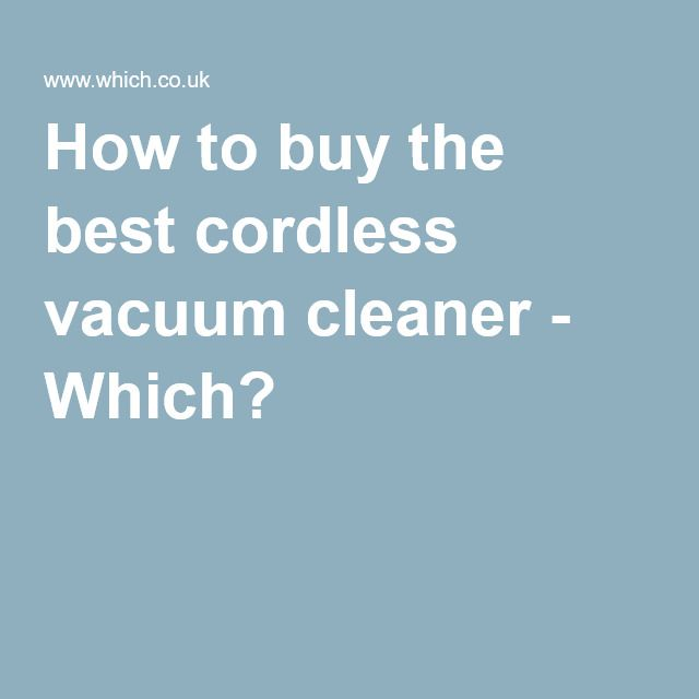 How to buy the best cordless vacuum cleaner - Which?